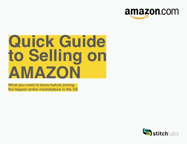 Quick Guide to Selling on AMAZONWhat you need to know before joining the largest online marketplace in the US