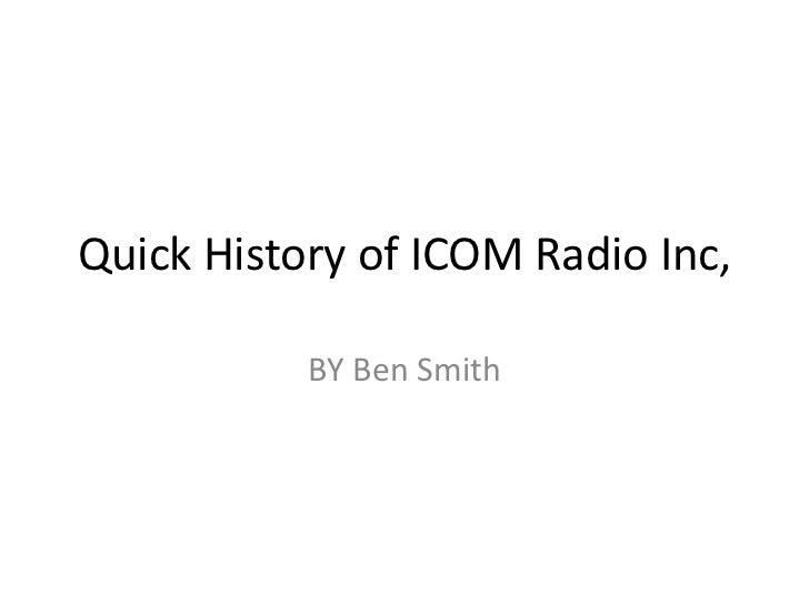 Quick History of ICOM Radio Inc,           BY Ben Smith
