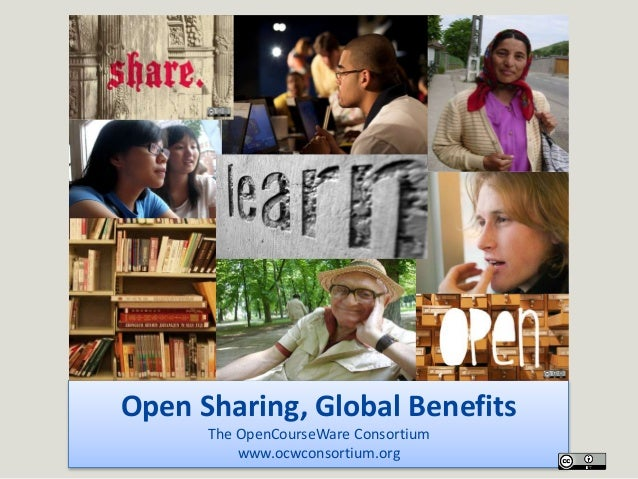 Open Sharing, Global Benefits The OpenCourseWare Consortium www.ocwconsortium.org