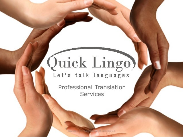 Professional Translation        Services   Copyright © 2013 Quick Lingo Ltd. All rights reserved.