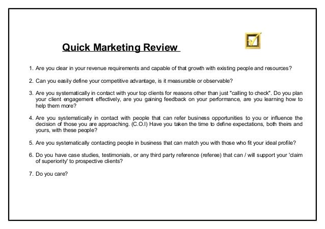Quick Marketing Review1. Are you clear in your revenue requirements and capable of that growth with existing people and re...