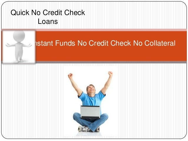 quick-no-credit-check-loans-instant-funds-no-credit-check-no-collateral-1-638.jpg?cb=1370502009