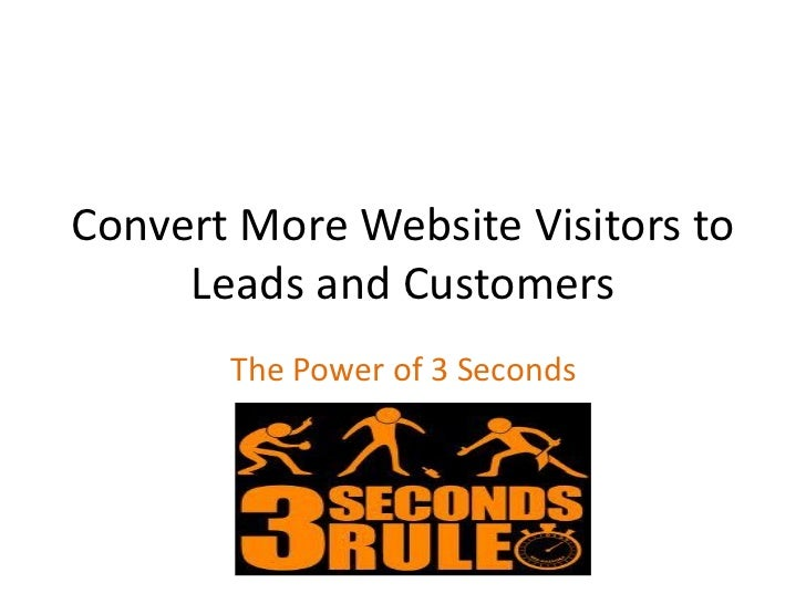 Convert More Website Visitors to     Leads and Customers       The Power of 3 Seconds