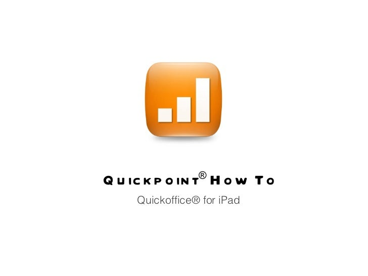 Quickpoint ®  How To Quickoffice® for iPad