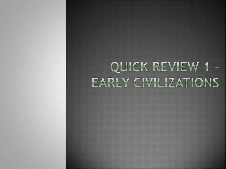 Quick review   first civilizations
