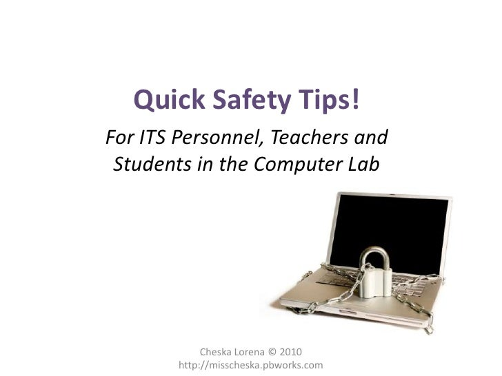Quick Safety Tips!<br />For ITS Personnel, Teachers and Students in the Computer Lab<br />Cheska Lorena © 2010 http://miss...