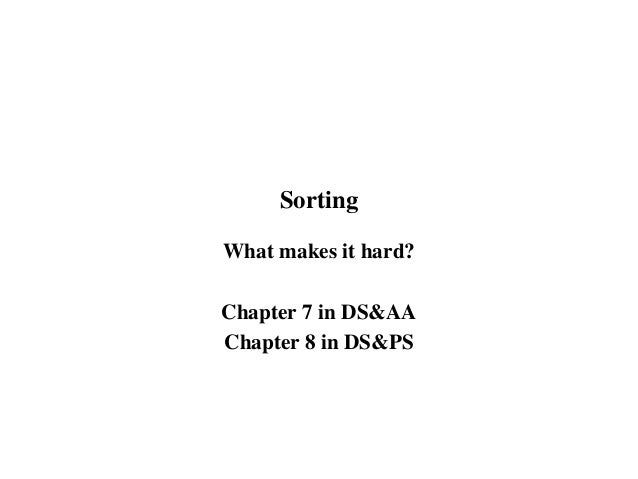 Sorting What makes it hard? Chapter 7 in DS&AA Chapter 8 in DS&PS