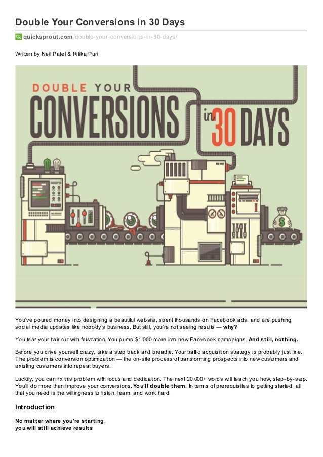 Double Your Conversions in 30 Days quicksprout.com /double-your-conversions-in-30-days/ Written by Neil Patel & Ritika Pur...