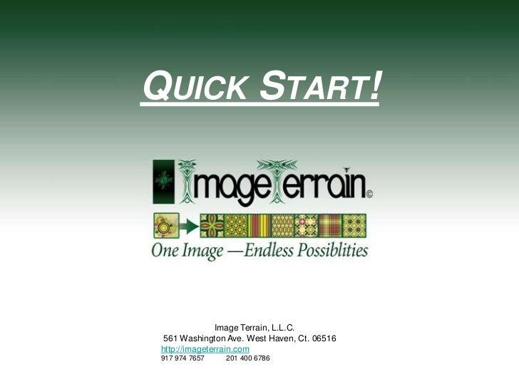 Quick Start!<br />                      Image Terrain, L.L.C.<br /> 561 Washington Ave. West Haven, Ct. 06516<br />http://...