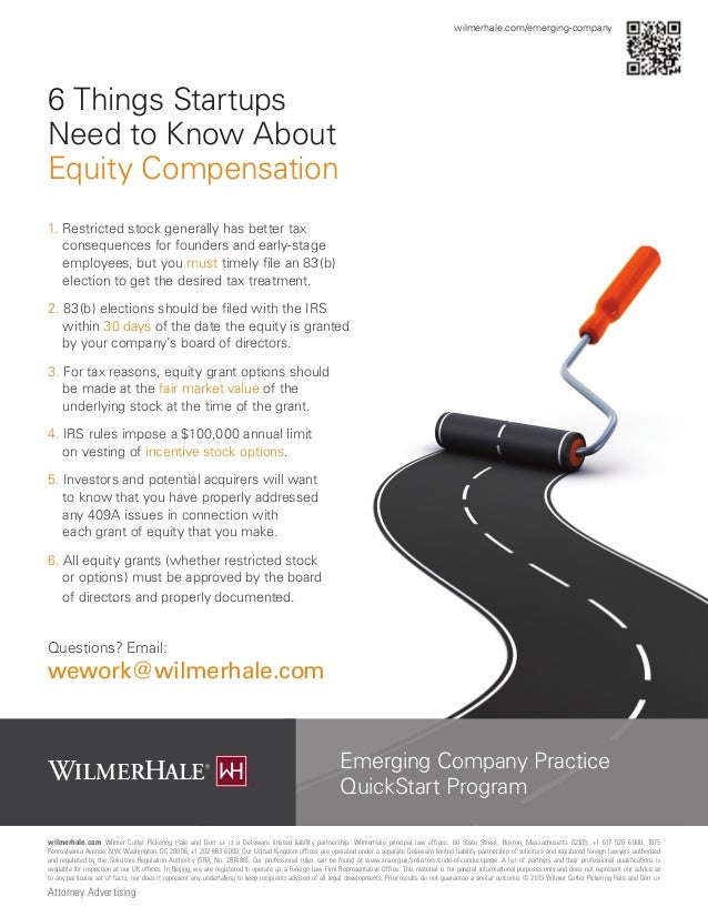 wilmerhale.com/emerging-company  6 Things Startups Need to Know About Equity Compensation 1. Restricted stock generally ha...