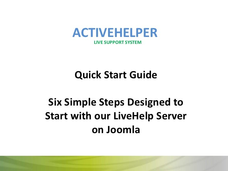 ACTIVEHELPER          LIVE SUPPORT SYSTEM      Quick Start Guide Six Simple Steps Designed toStart with our LiveHelp Serve...