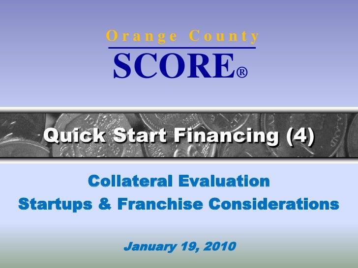 O r a n g e   C o u n t y<br />SCORE®<br />Quick Start Financing (4)<br />Collateral Evaluation<br />Startups & Franchise ...
