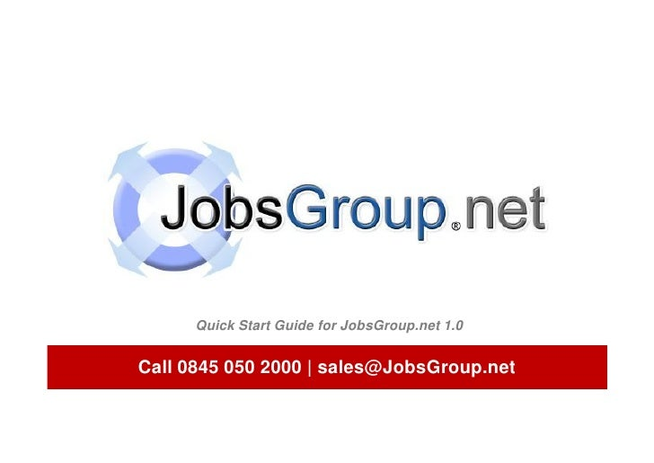 Call 0845 050 2000 | sales@JobsGroup.net  Quick Start Guide for JobsGroup.net 1.0