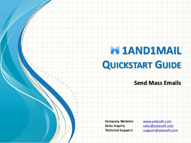 1AND1MAIL  QUICKSTART GUIDE  Send Mass Emails  Company Website: www.yetesoft.com  Sales Inquiry: sales@yetesoft.com  Techn...
