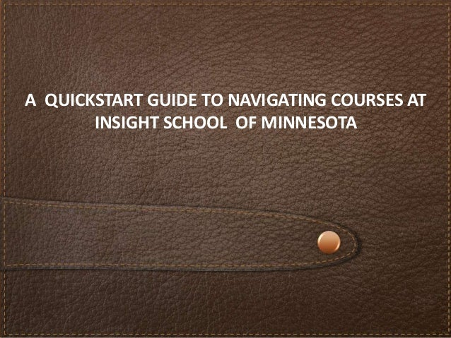 A QUICKSTART GUIDE TO NAVIGATING COURSES AT       INSIGHT SCHOOL OF MINNESOTA
