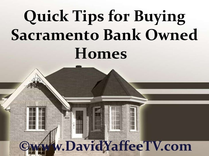 Quick Tips for Buying Sacramento Bank Owned Homes  <br />©www.DavidYaffeeTV.com<br />