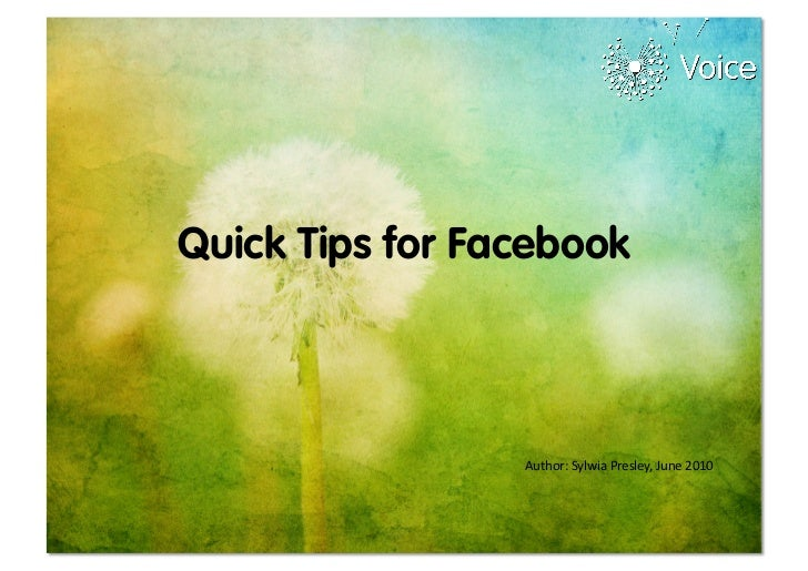 Quick Tips for Facebook                 Author:	  Sylwia	  Presley,	  June	  2010