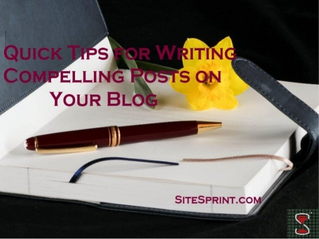 Quick tips for writing compelling posts on your blog