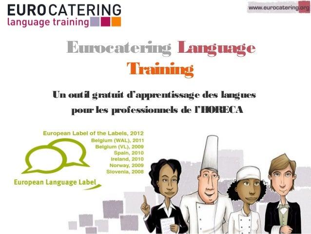 Eurocatering LanguageTrainingUn outil gratuit d'apprentissage des languespourles professionnels de l'HORECA