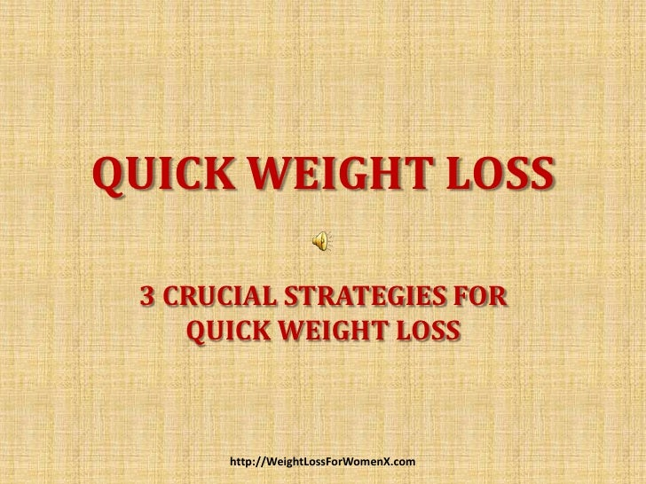 Quick weight loss - 3 Crucial Strategies For Quick Weight Loss