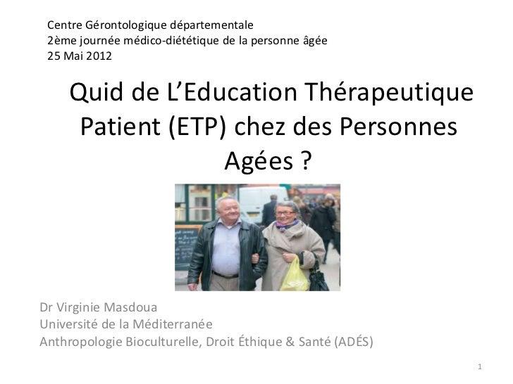 Centre Gérontologique départementale 2ème journée médico-diététique de la personne âgée 25 Mai 2012     Quid de L'Educatio...