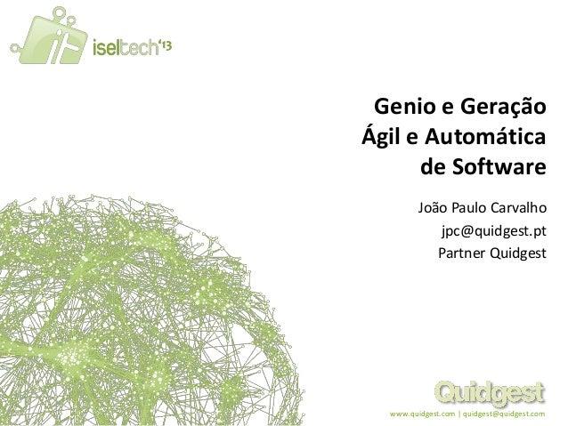 www.quidgest.com | quidgest@quidgest.comGenio e GeraçãoÁgil e Automáticade SoftwareJoão Paulo Carvalhojpc@quidgest.ptPartn...