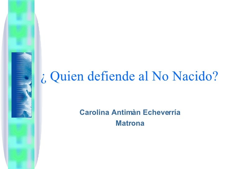 ¿ Quien defiende al No Nacido? Carolina Antimàn Echeverría Matrona