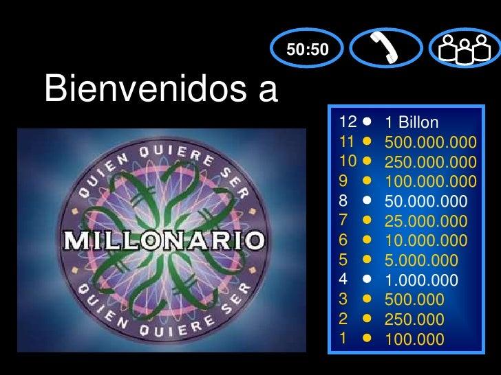 50:50Bienvenidos a                        12   1 Billon                        11   500.000.000                        10 ...