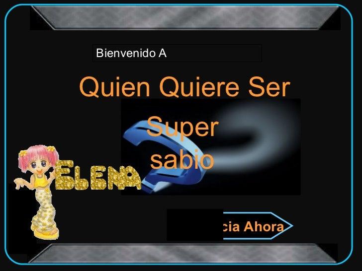 Bienvenido AQuien Quiere Ser     Super     sabio                Inicia Ahora
