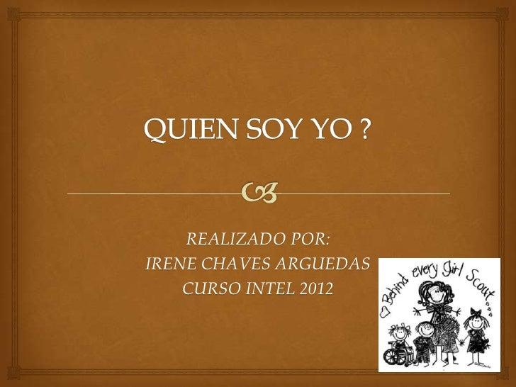 REALIZADO POR:IRENE CHAVES ARGUEDAS    CURSO INTEL 2012
