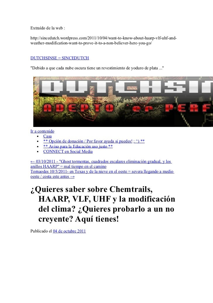 Extraído de la web :http://sincedutch.wordpress.com/2011/10/04/want-to-know-about-haarp-vlf-uhf-and-weather-modification-w...