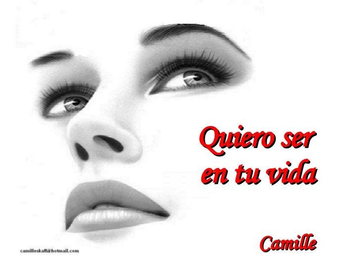 Quiero ser    en tu vida     Camille