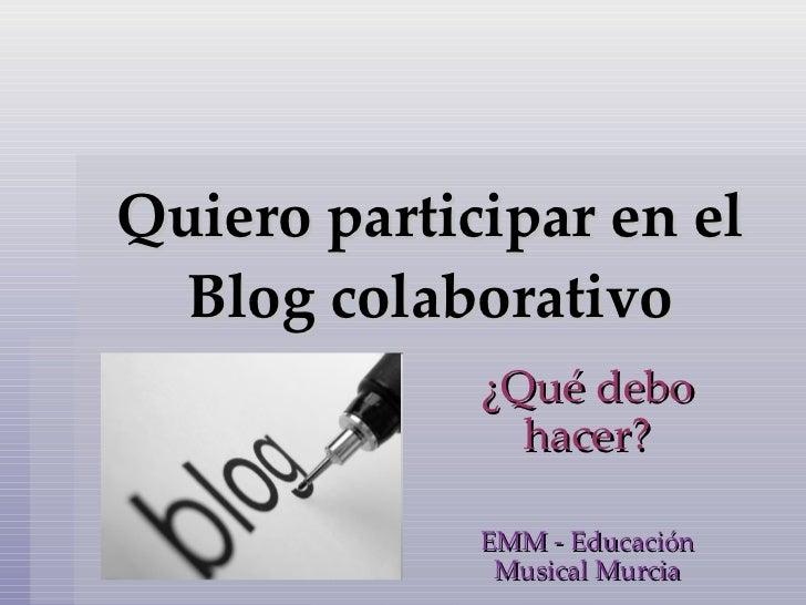 Quiero participar en el Blog colaborativo ¿Qué debo hacer? EMM - Educación Musical Murcia