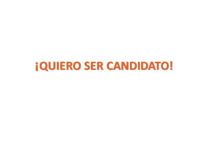 Quiero ser candidato!
