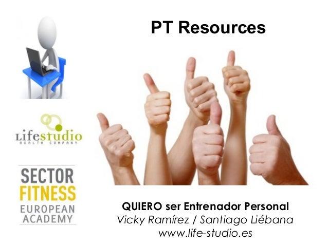 PT Resources QUIERO ser Entrenador PersonalVicky Ramírez / Santiago Liébana       www.life-studio.es