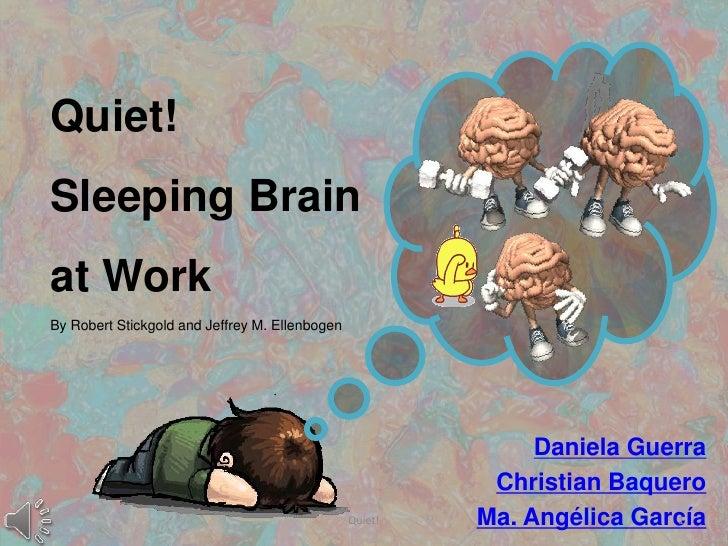 Quiet!Sleeping Brainat WorkBy Robert Stickgold and Jeffrey M. Ellenbogen<br />Daniela Guerra<br />Christian Baquero<br />M...
