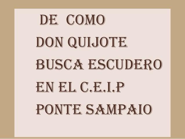 DE COMO OP       IP-HDON QUIJOTE      HBUSCA ESCUDEROEN EL C.E.I.PPONTE SAMPAIO
