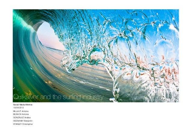 Quiksilver and the surfing industry Social Media Metrics 19/04/2013 BILLAUT Antoine BUSACK Antonia GONZÁLEZ Andrea OEZSANAY...