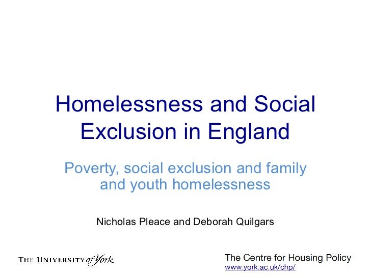 Homelessness and Social  Exclusion in EnglandPoverty, social exclusion and family    and youth homelessness    Nicholas Pl...