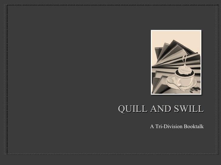 QUILL AND SWILL <ul><li>A Tri-Division Booktalk </li></ul>