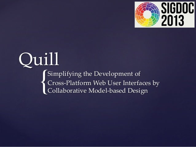 { Quill Simplifying the Development of  Cross-‐‑Platform Web User Interfaces by  Collaborative Model-‐‑base...