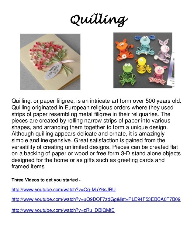 Quilling  Quilling, or paper filigree, is an intricate art form over 500 years old. Quilling originated in European religi...