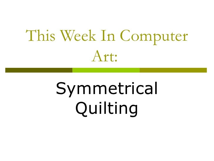 This Week In Computer Art:  Symmetrical Quilting