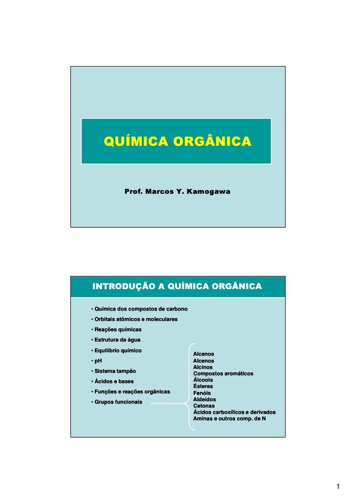 QUÍMICA ORGÂNICA             Prof. Marcos Y. KamogawaINTRODUÇÃO A QUÍMICA ORGÂNICA• Química dos compostos de carbono• Orbi...