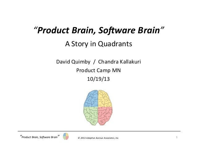 """Product  Brain,  So/ware  Brain""   A  Story  in  Quadrants      David  Quimby    /    Chandra..."
