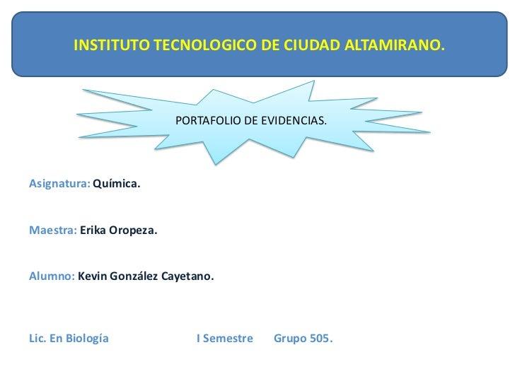 INSTITUTO TECNOLOGICO DE CIUDAD ALTAMIRANO.                          PORTAFOLIO DE EVIDENCIAS.Asignatura: Química.Maestra:...