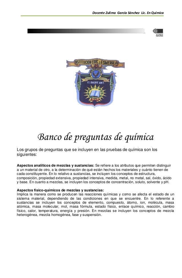 Docente Zulima García Sánchez Lic. En Química Banco de preguntas de química Los grupos de preguntas que se incluyen en las...