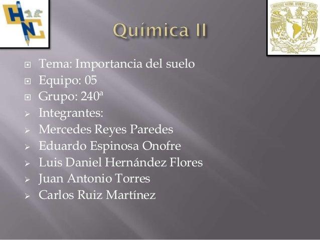    Tema: Importancia del suelo   Equipo: 05   Grupo: 240ª   Integrantes:   Mercedes Reyes Paredes   Eduardo Espinosa...