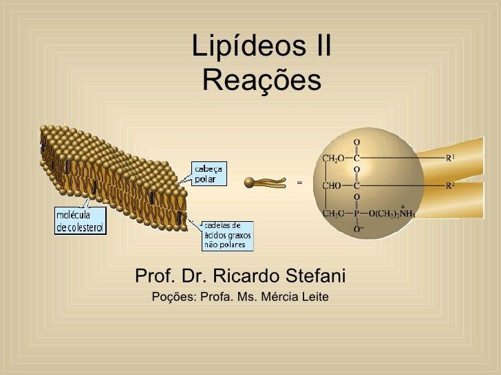 Lipídeos II Reações Prof. Dr. Ricardo Stefani Poções: Profa. Ms. Mércia Leite