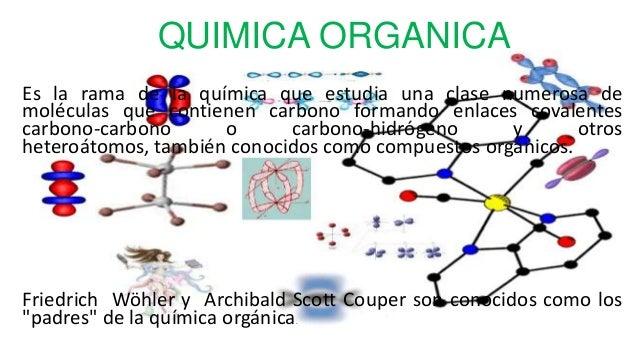 QUIMICA ORGANICAEs la rama de la química que estudia una clase numerosa demoléculas que contienen carbono formando enlaces...